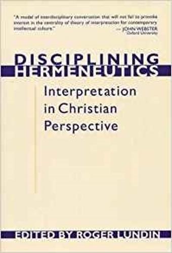Disciplining Hermeneutics: Interpretation in Christian Perspective (Paperback)