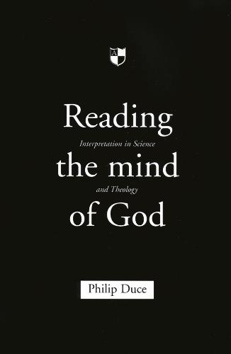 Reading the Mind of God: Interpretation in Science and Theology (Paperback)