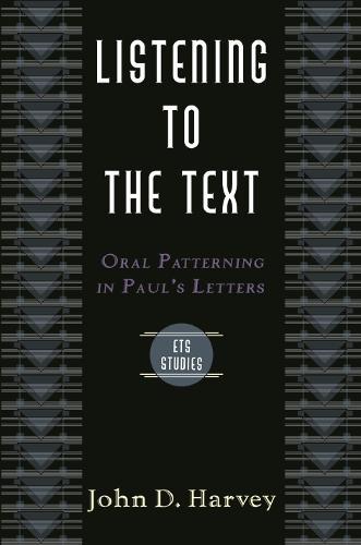 Listening to the Text: Oral Patterning in Paul's Letters - Evangelical Theological Society Study S. (Paperback)