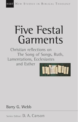Five festal garments: Christian Reflections On Song Of Songs, Ruth, Lamentations, Ecclesiastes And Esther - New Studies in Biblical Theology (Paperback)