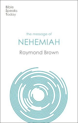 The Message of Nehemiah: God's Servant in a Time of Change - The Bible Speaks Today (Paperback)