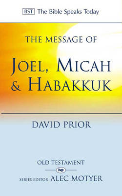 The Message of Joel, Micah, Habakkuk: Listening to the Voice of God - The Bible Speaks Today (Paperback)