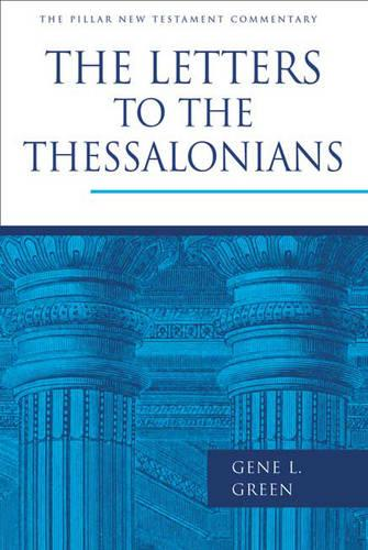 The Letters to the Thessalonians: Pillar New Testament Commentary (Hardback)
