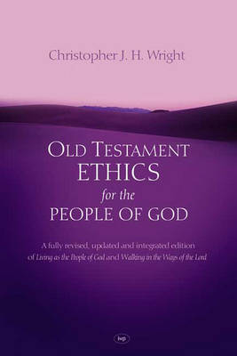 Old Testament Ethics For The People Of God (Hardback)