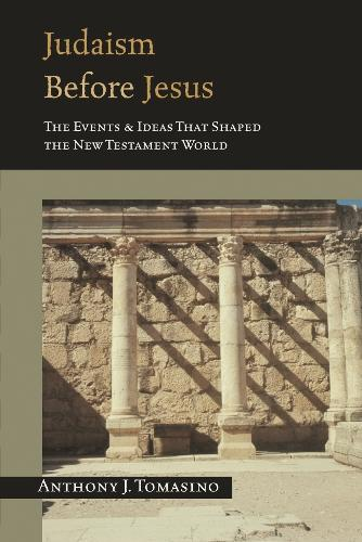 Judaism before Jesus: The Events and Ideas That Shaped the New Testament World (Paperback)