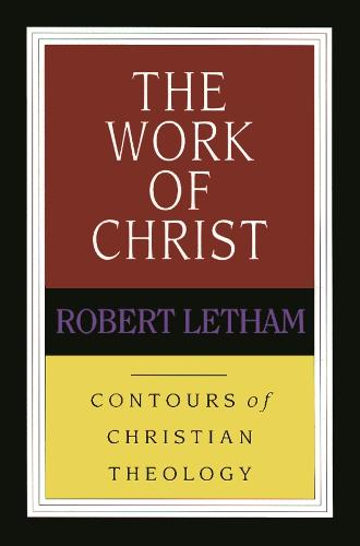 Work of Christ - Contours of Christian Theology S. (Paperback)