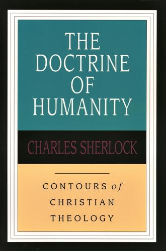 Doctrine of Humanity - Contours of Christian Theology S. (Paperback)