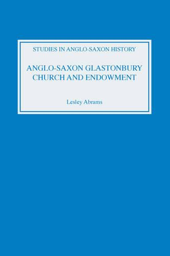 Anglo-Saxon Glastonbury: Church and Endowment: 8 - Studies in Anglo-Saxon History (Hardback)