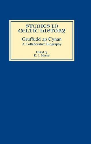 Gruffudd ap Cynan: A Collaborative Biography - Studies in Celtic History v. 16 (Hardback)