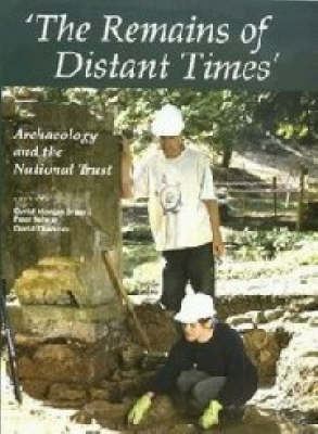 The Remains of Distant Times: Archaeology and the National Trust - Proceedings of an archaeological conference - Occasional Papers of the Society of Antiquaries of London v.19 (Hardback)