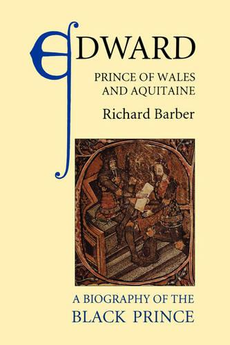 Edward, Prince of Wales and Aquitaine: A Biography of the Black Prince (Paperback)