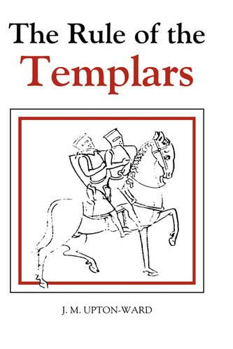 The Rule of the Templars: The French Text of the Rule of the Order of the Knights Templar - Studies in the History of Medieval Religion v. 7 (Paperback)