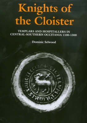 Knights of the Cloister: Templars and Hospitallers in Central-Southern Occitania c.1100-c.1300 (Hardback)