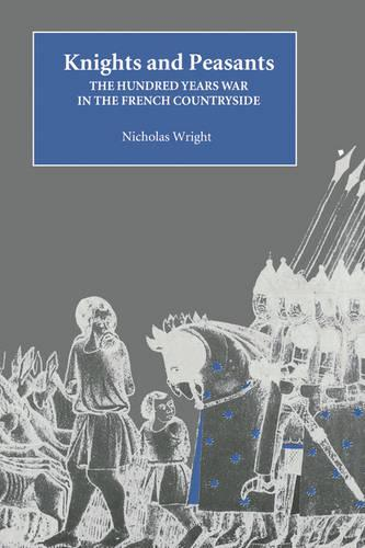 Knights and Peasants: The Hundred Years War in the French Countryside - Warfare in History v. 4 (Paperback)