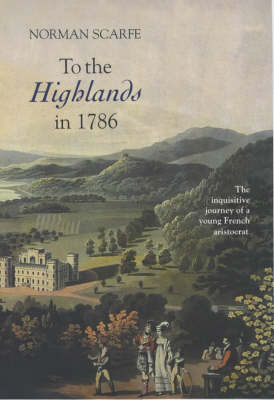 To the Highlands in 1786: The Inquisitive Journey of a Young French Aristocrat (Hardback)