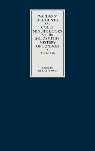 Wardens' Accounts and Court Minute Books of the Goldsmiths' Mistery of London, 1334-1446 (Hardback)