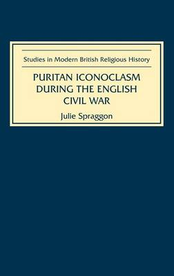 Puritan Iconoclasm during the English Civil War - Studies in Modern British Religious History v. 6 (Hardback)