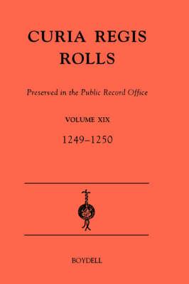 Curia Regis Rolls preserved in the Public Record Office XIX [33-34 Henry III] (1249-1250) - Curia Regis Rolls v. 19 (Hardback)