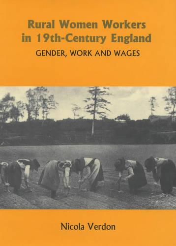 Rural Women Workers in Nineteenth-Century England: Gender, Work and Wages (Hardback)