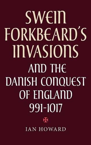 Swein Forkbeard's Invasions and the Danish Conquest of England, 991-1017 - Warfare in History v. 15 (Hardback)