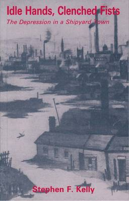 Idle Hands, Clenched Fists: The Depression in a Shipyard Town (Paperback)