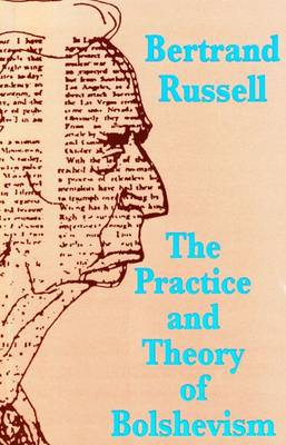 The Practice and Theory of Bolshevism (Paperback)