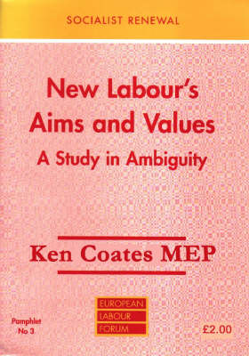 New Labour's Aims and Values: A Study in Ambiguity - Socialist Renewal Pamphlet S. No. 3.  (Paperback)