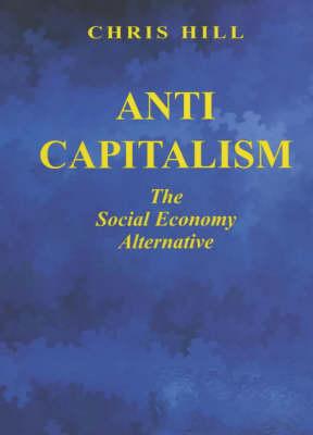 Anti-capitalism: The Social Economy Alternative - Socialist renewal library (Paperback)