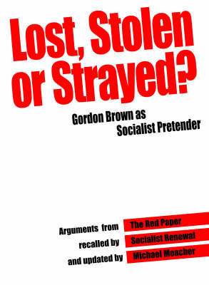 Lost, Stolen or Strayed: Gordon Brown as Socialist Pretender - Socialist Renewal No. 5.5 (Paperback)