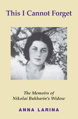 This I Cannot Forget: The Memoirs of Nikolai Bukharin's Widow (Paperback)