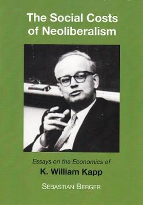 The Socials Costs of Neoliberalism: Essays on the Economics of K. William Kapp (Paperback)
