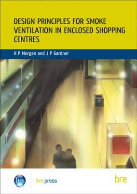 Design Principles for Smoke Ventilation in Enclosed Shopping Centres: (BR 186) (Paperback)
