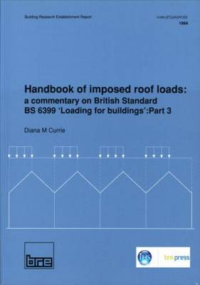 Handbook of Imposed Roof Loads: A Commentary on British Standard BS 6399 'Loading for Buildings': Part 3 (BR 247) (Paperback)