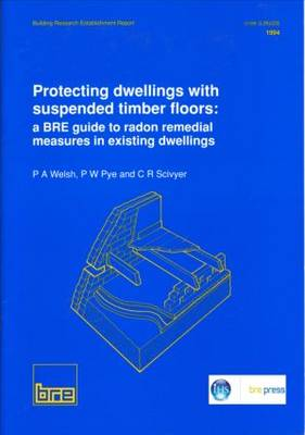 Protecting Dwellings with Suspended Timber Floors: A BRE Guide to Radon Remedial Measures in Existing Dwellings (BR 270) (Paperback)