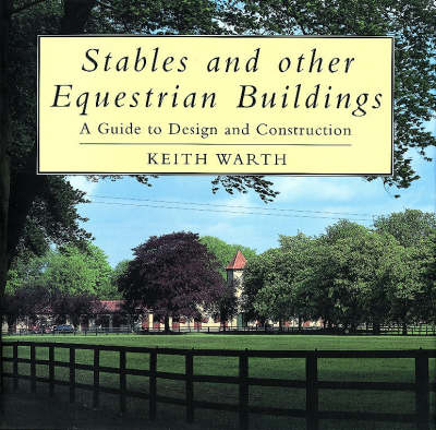 Stables and Other Equestrian Buildings: A Guide to Design and Construction (Hardback)