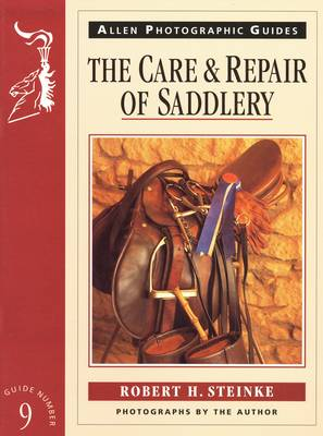 The Care and Repair of Saddlery - Allen Photographic Guides 9 (Paperback)