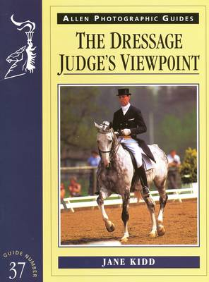 The Dressage Judge's Viewpoint - Allen Photographic Guides 36 (Paperback)