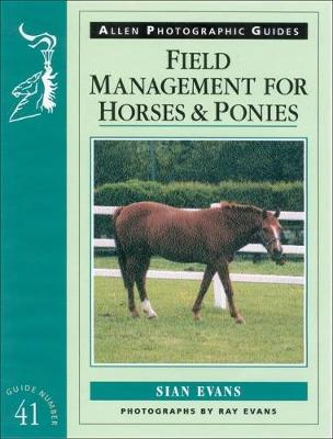 Field Management for Horses and Ponies - Allen Photographic Guides No. 41 (Paperback)