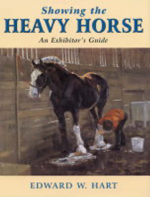 Showing the Heavy Horse: An Exhibitor's Guide (Hardback)