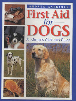First Aid for Dogs: An Owner's Veterinary Guide (Hardback)