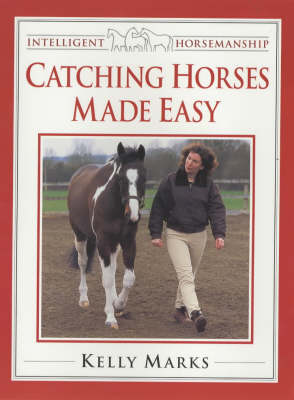 Catching Horses Made Easy - Intelligent Horsemanship (Paperback)