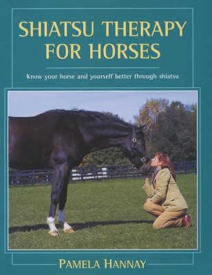 Shiatsu Therapy for Horses: Know Your Horse and Yourself Better Through Shiatsu (Hardback)