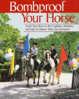 Bombproof Your Horse: Teach Your Horse to be Confident, Obedient and Safe No Matter What You Encounter (Paperback)