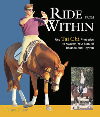 Ride from within: Use Tai Chi Principles to Awaken Your Natural Balance and Rhythm (Hardback)