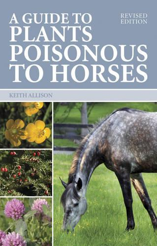A Guide to Plants Poisonous to Horses (Paperback)