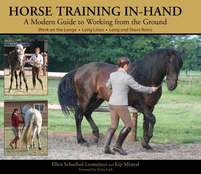 Horse Training In-hand: A Modern Guide to Working from the Ground Work on the Longe,  Long Lines,  Long and Short Reins (Hardback)