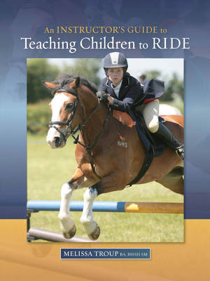 An Instructor's Guide to Teaching Children to Ride (Paperback)