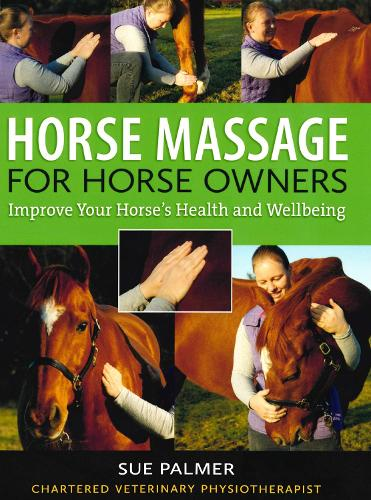 Horse Massage for Horse Owners: Improve Your Horse's Health and Wellbeing (Paperback)