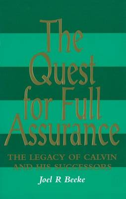 The Quest for Full Assurance: The Legacy of Calvin and His Successors (Paperback)