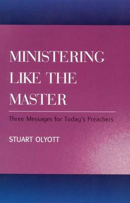 Ministering Like the Master: Three Messages for Today's Preachers (Paperback)